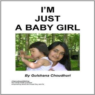 Im Just A Baby Girl  by  Choudhuri Gulshana