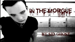 In The Morgue  by  Sid Ghost