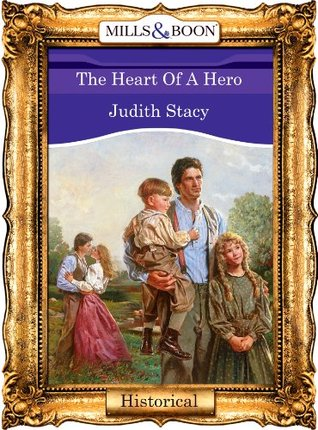 The Heart Of A Hero (Mills & Boon Vintage 90s Historical) Judith Stacy