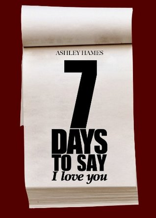 Seven Days To Say I Love You Ashley Hames