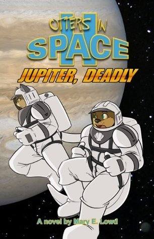 Otters In Space 2:  Jupiter, Deadly  by  Mary E. Lowd