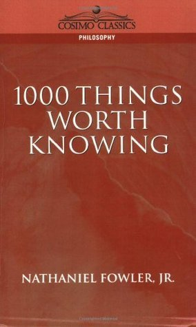 1000 Things Worth Knowing Nathaniel Clark Fowler