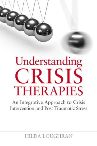 Understanding Crisis Therapies: An Integrative Approach to Crisis Intervention and Post Traumatic Stress  by  Hilda Loughran