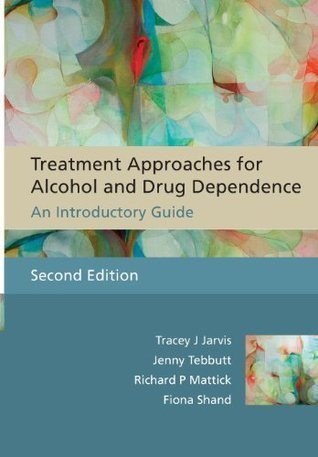 Treatment Approaches for Alcohol and Drug Dependence: An Introductory Guide  by  Tracey J. Jarvis