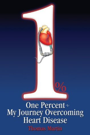 One Percent: My Journey Overcoming Heart Disease  by  Thomas Martin