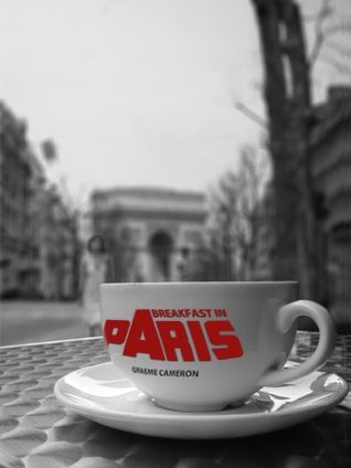 Breakfast In Paris  by  Graeme Cameron