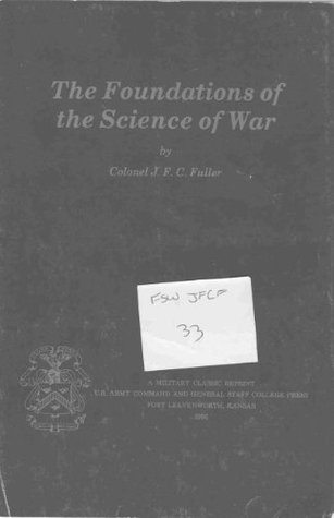 Foundations of the Science of War  by  J.F.C. Fuller