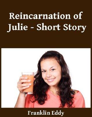 Reincarnation of a Julie - Short Story Franklin Eddy