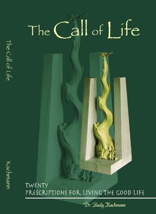 The Call of Life : 20 Prescriptions for Living the Good Life  by  Dr. Rudy Kachmann