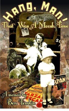 Hang, Man! That Was A Moosh Time  by  Ben Temkin