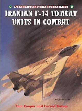 Iranian F-14 Tomcat Units in Combat: 49  by  Tom Cooper