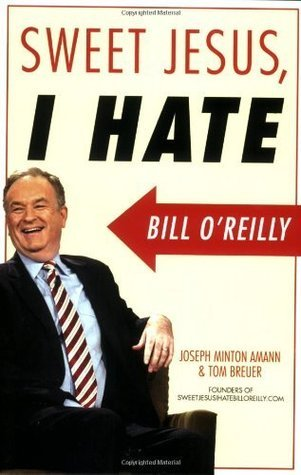 Sweet Jesus, I Hate Bill OReilly  by  Joseph Minton Amann
