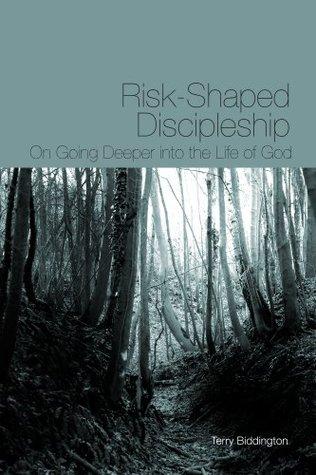 Risk Shaped Discipleship  by  Terry Biddington