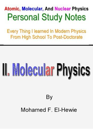 Molecular Physics: Personal Study Notes (Atomic, Molecular, And Nuclear Physics: Personal Study Notes) Mohamed F. El-Hewie