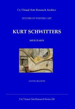 Kurt Schwitters: Merzbarn Anne Blood