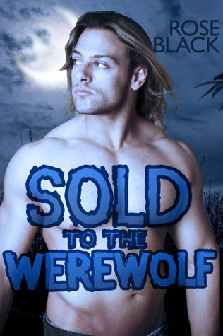 Sold To The Werewolf (a curvy BBW alpha wolf paranormal erotica)  by  Rose Black