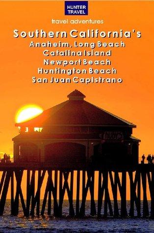 Southern Californias Anaheim, Long Beach, Catalina Island, Newport Beach, Huntington Beach, San Juan Capistrano & Beyond  by  Marjorie Young
