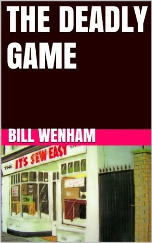 The Deadly Game Bill Wenham