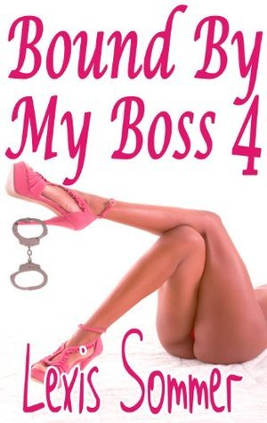 Bound By My Boss 4 Lexis Sommer