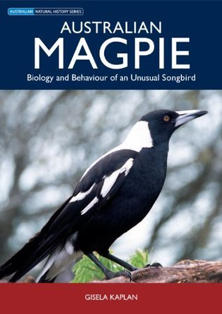 Australian Magpie: Biology and Behaviour of an Unusual Songbird  by  Gisela T. Kaplan