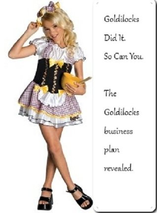 The Goldilocks Business Plan  by  Steven Doornbos
