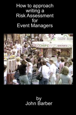 How to approach writing a Risk Assessment for Event Managers  by  John Barber