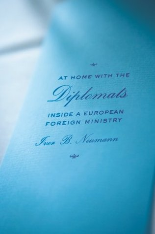 At Home with the Diplomats: Inside a European Foreign Ministry (Expertise: Cultures and Technologies of Knowledge)  by  Iver B. Neumann
