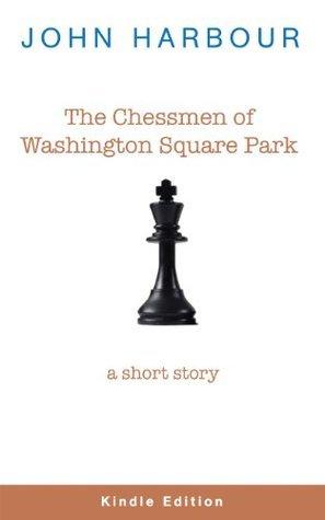The Chessmen of Washington Square Park  by  John Harbour