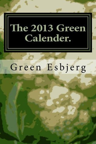 The 2013 Green Calender  by  Annette Tezkratt