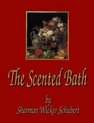 The Scented Bath  by  Sharman Wicker Schubert