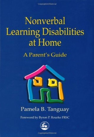 Nonverbal Learning Disabilities at Home: A Parents Guide  by  Pamela B. Tanguay