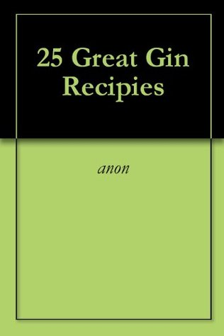 25 Great Gin Recipies Anonymous
