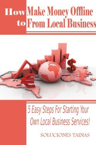 How To Make Money Offline : 5 Easy Steps For Starting Your Own Local Business Services! Soluciones Tainas