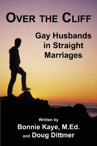 Over the Cliff: Gay Husbands in Straight Marriages Bonnie M. Kaye