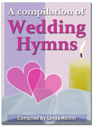 A Compilation of Wedding Hymns  by  Linda Alchin