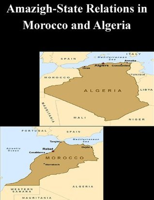 Amazigh-State Relations in Morocco and Algeria  by  John E. Kruse