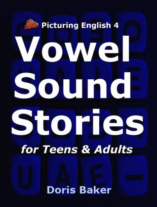 Picturing English 4: Vowel Sound Stories for Teens & Adults  by  Doris Baker