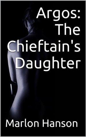 Argos: The Chieftains Daughter  by  Marlon Hanson