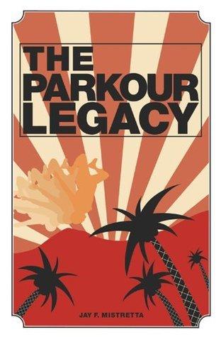 The Parkour Legacy Jay F. Mistretta