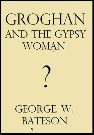 GROGHAN and the Gypsy Woman  by  George W. Bateson
