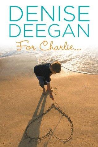 For Charlie... Denise Deegan