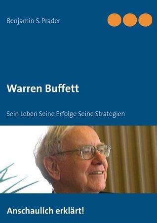 Warren Buffett: Sein Leben Seine Erfolge Seine Strategien  by  Benjamin S. Prader