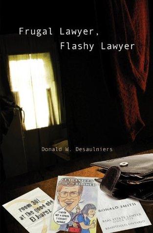 Frugal Lawyer, Flashy Lawyer  by  Donald W. Desaulniers