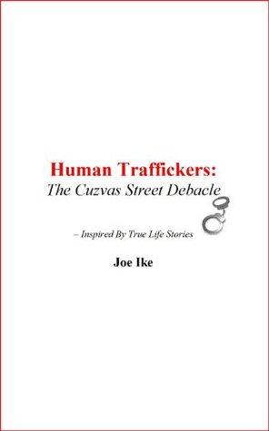 Human Traffickers: The Cuzvas Street Debacle  by  Joe Ike
