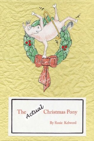 The Actual Christmas Pony Rosie Kelword