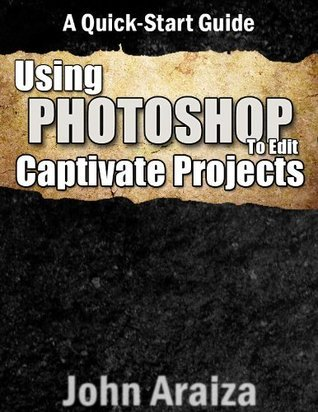 Using Photoshop to Edit Captivate Projects  by  John Araiza