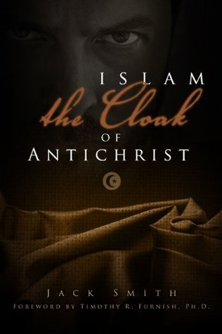 Islam - the Cloak of Antichrist Jack Smith