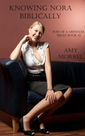 Knowing Nora Biblically (The Son of a Minister Series) Amy Morrel