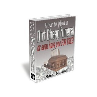 How to Plan a Dirt Cheap Funeral -- or Even Have One for Free! Susan Noland