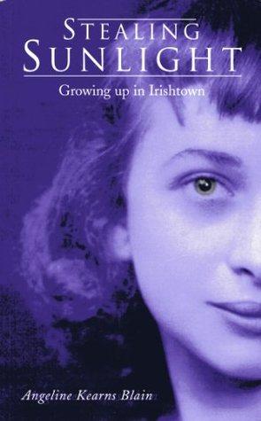Stealing Sunlight: Growing Up in Irishtown  by  Angeline Kearns Blain